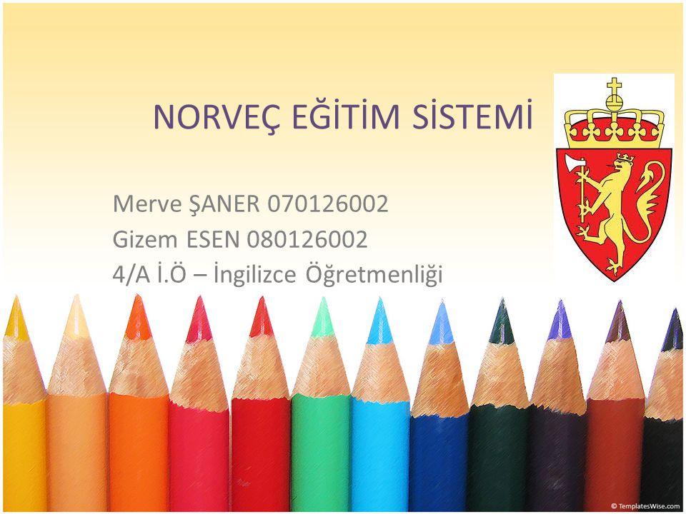 NORVEÇ EĞİTİM SİSTEMİ Merve ŞANER 070126002 Gizem ESEN 080126002