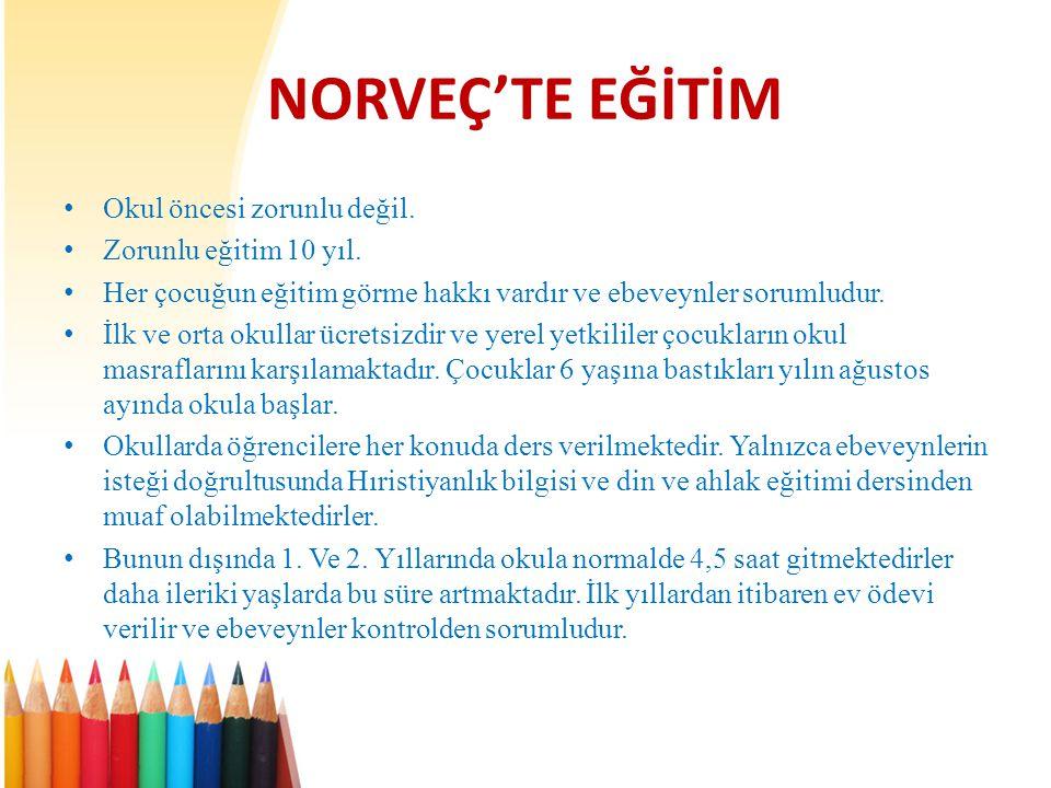 NORVEÇ'TE EĞİTİM Okul öncesi zorunlu değil. Zorunlu eğitim 10 yıl.