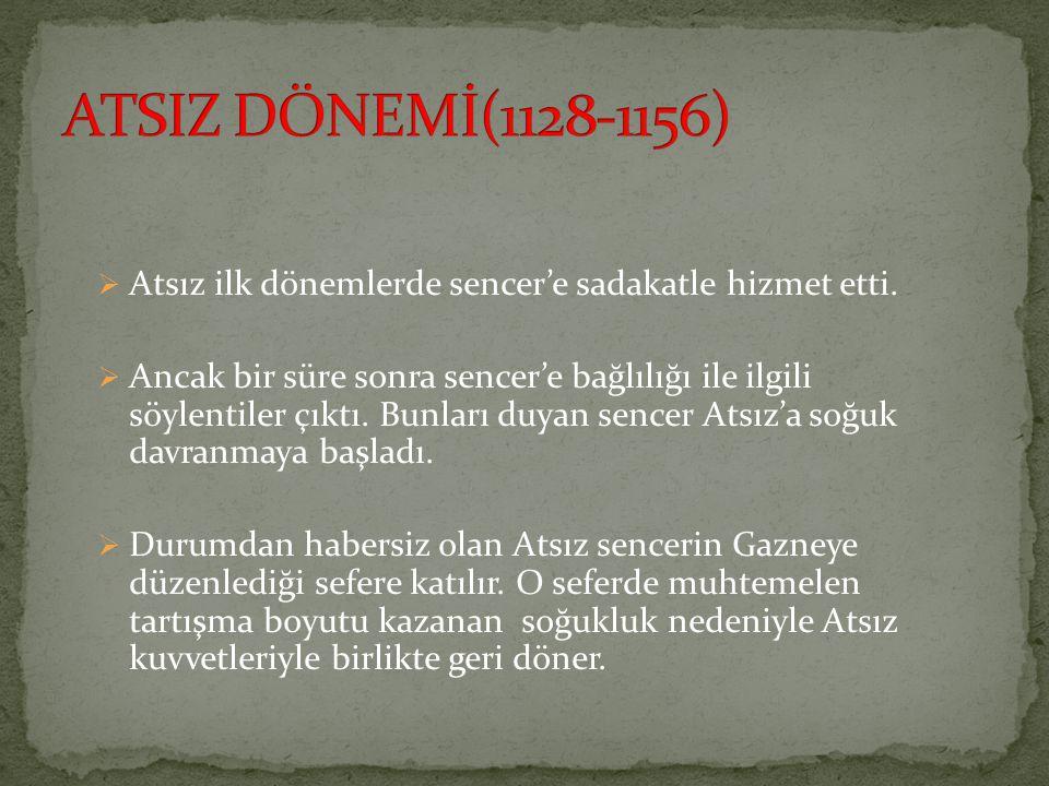 ATSIZ DÖNEMİ(1128-1156) Atsız ilk dönemlerde sencer'e sadakatle hizmet etti.