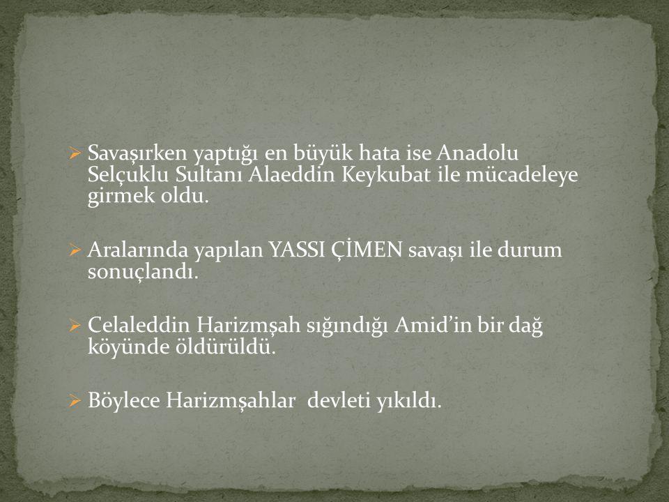 Savaşırken yaptığı en büyük hata ise Anadolu Selçuklu Sultanı Alaeddin Keykubat ile mücadeleye girmek oldu.