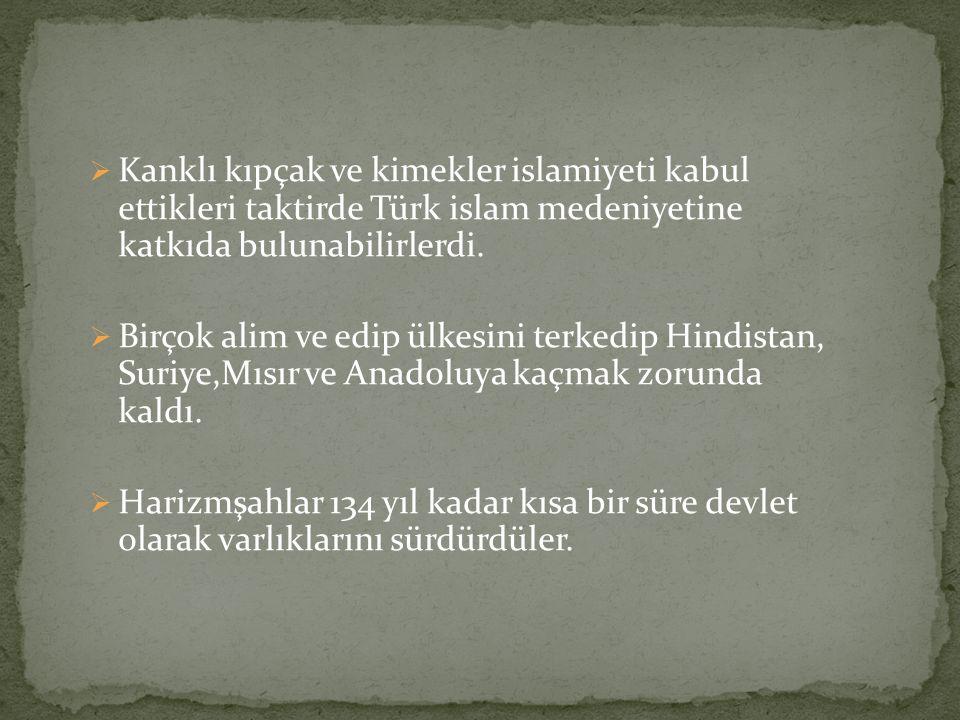 Kanklı kıpçak ve kimekler islamiyeti kabul ettikleri taktirde Türk islam medeniyetine katkıda bulunabilirlerdi.