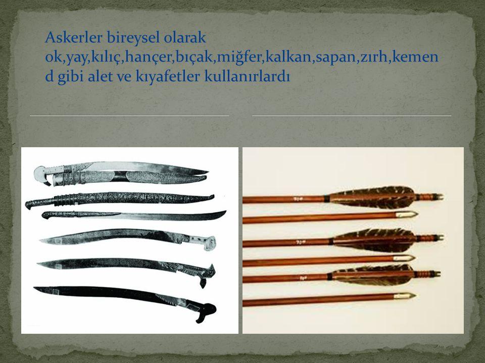 Askerler bireysel olarak ok,yay,kılıç,hançer,bıçak,miğfer,kalkan,sapan,zırh,kemend gibi alet ve kıyafetler kullanırlardı