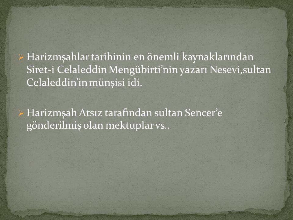 Harizmşahlar tarihinin en önemli kaynaklarından Siret-i Celaleddin Mengübirti'nin yazarı Nesevi,sultan Celaleddin'in münşisi idi.