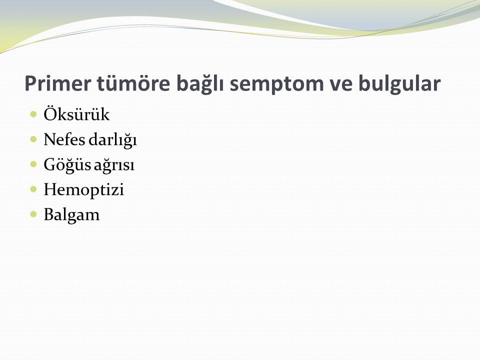 Primer tümöre bağlı semptom ve bulgular