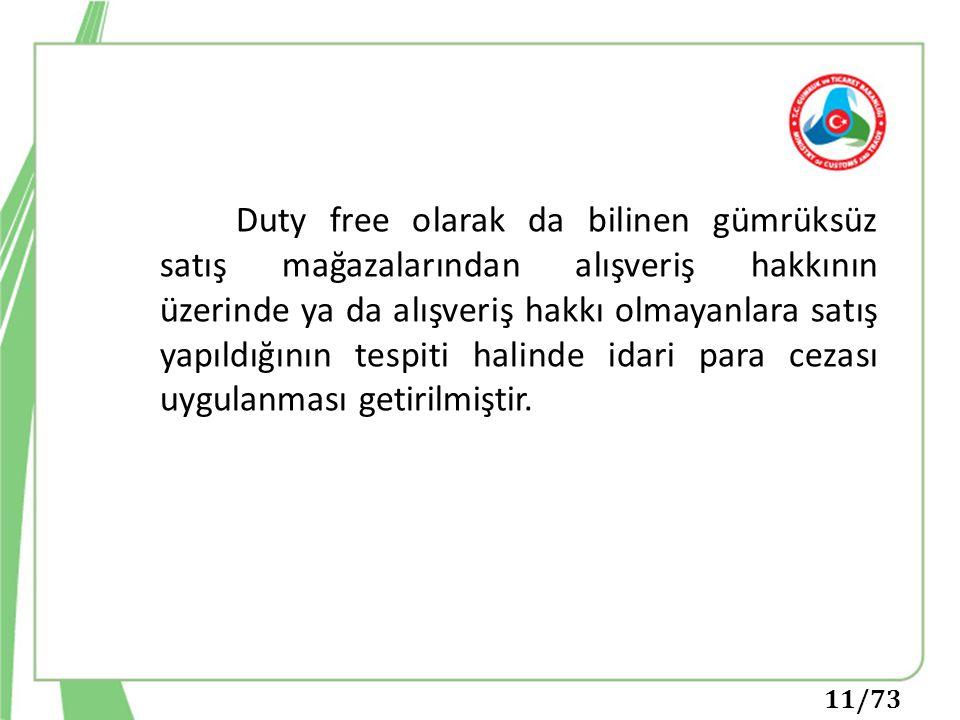 Duty free olarak da bilinen gümrüksüz satış mağazalarından alışveriş hakkının üzerinde ya da alışveriş hakkı olmayanlara satış yapıldığının tespiti halinde idari para cezası uygulanması getirilmiştir.