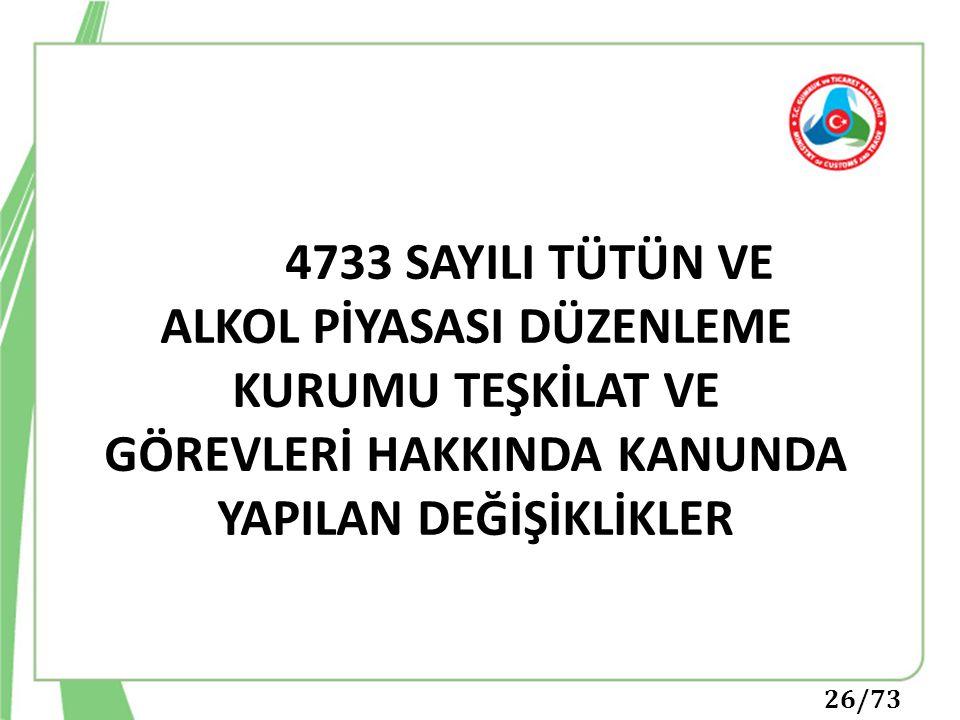 4733 SAYILI TÜTÜN VE ALKOL PİYASASI DÜZENLEME KURUMU TEŞKİLAT VE GÖREVLERİ HAKKINDA KANUNDA YAPILAN DEĞİŞİKLİKLER
