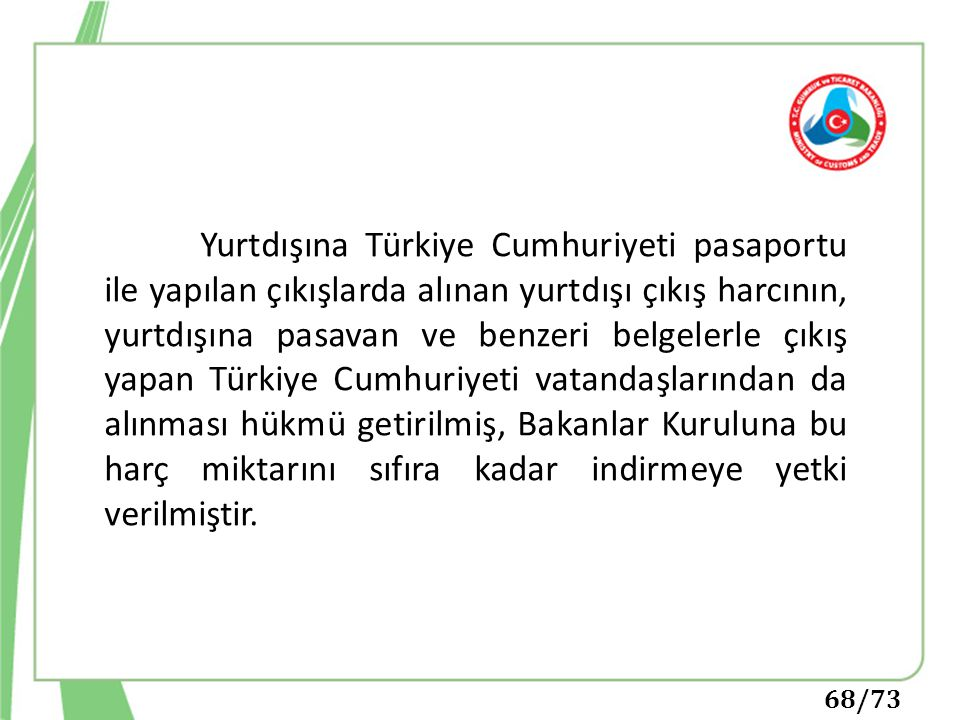 Yurtdışına Türkiye Cumhuriyeti pasaportu ile yapılan çıkışlarda alınan yurtdışı çıkış harcının, yurtdışına pasavan ve benzeri belgelerle çıkış yapan Türkiye Cumhuriyeti vatandaşlarından da alınması hükmü getirilmiş, Bakanlar Kuruluna bu harç miktarını sıfıra kadar indirmeye yetki verilmiştir.