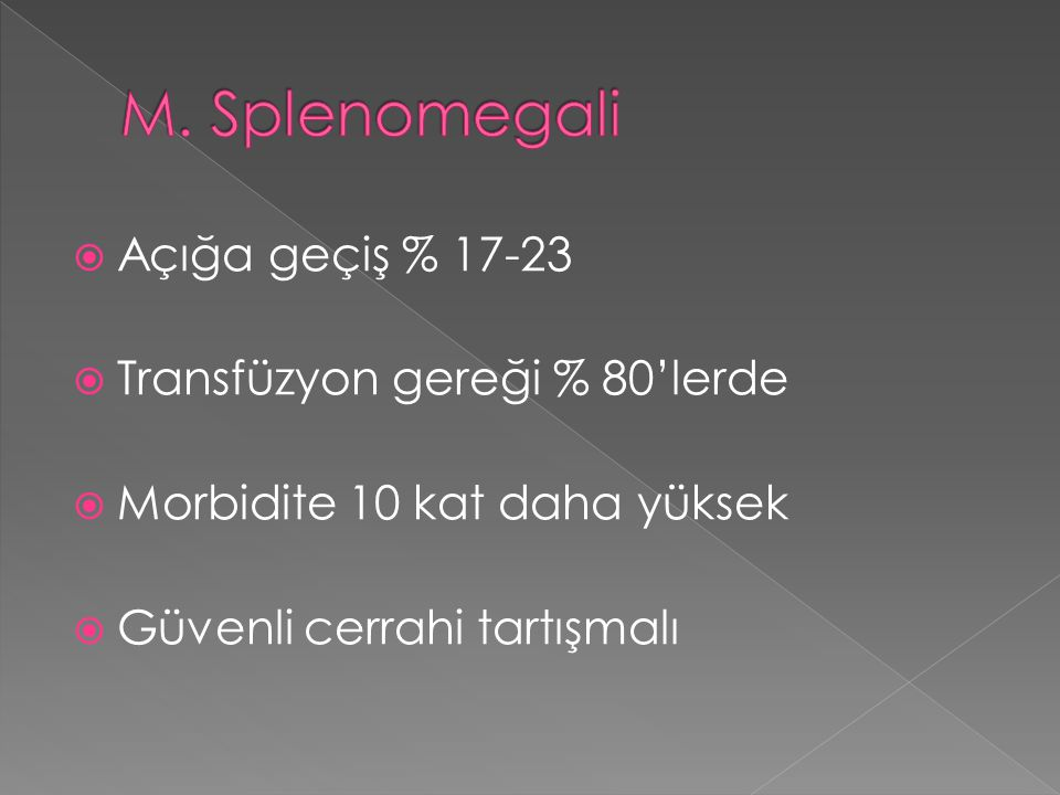 M. Splenomegali Açığa geçiş % 17-23 Transfüzyon gereği % 80'lerde
