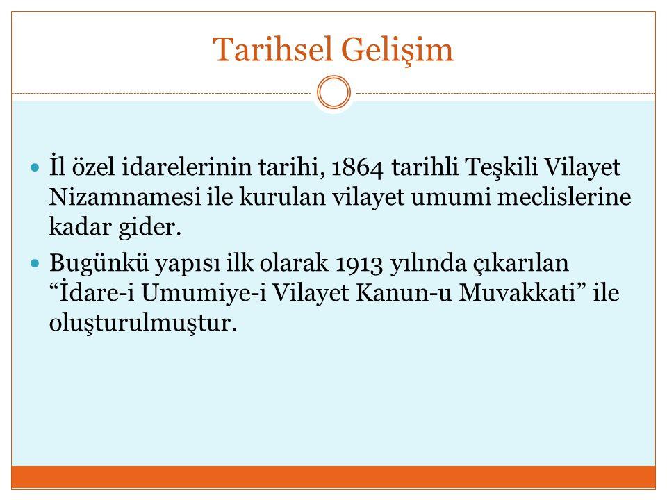 Tarihsel Gelişim İl özel idarelerinin tarihi, 1864 tarihli Teşkili Vilayet Nizamnamesi ile kurulan vilayet umumi meclislerine kadar gider.