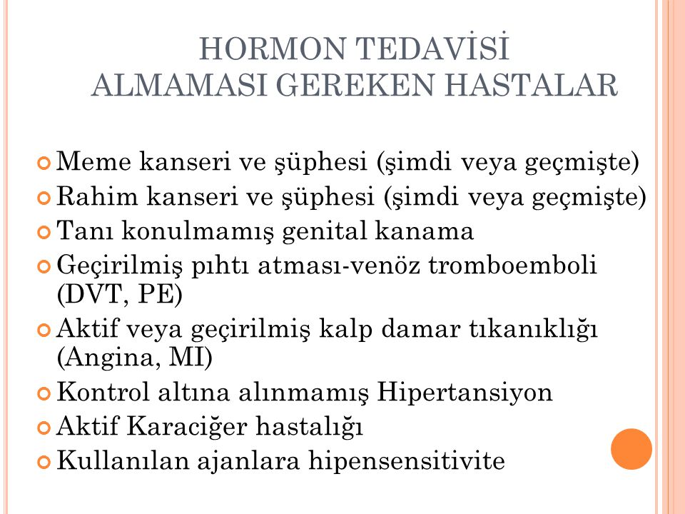 HORMON TEDAVİSİ ALMAMASI GEREKEN HASTALAR