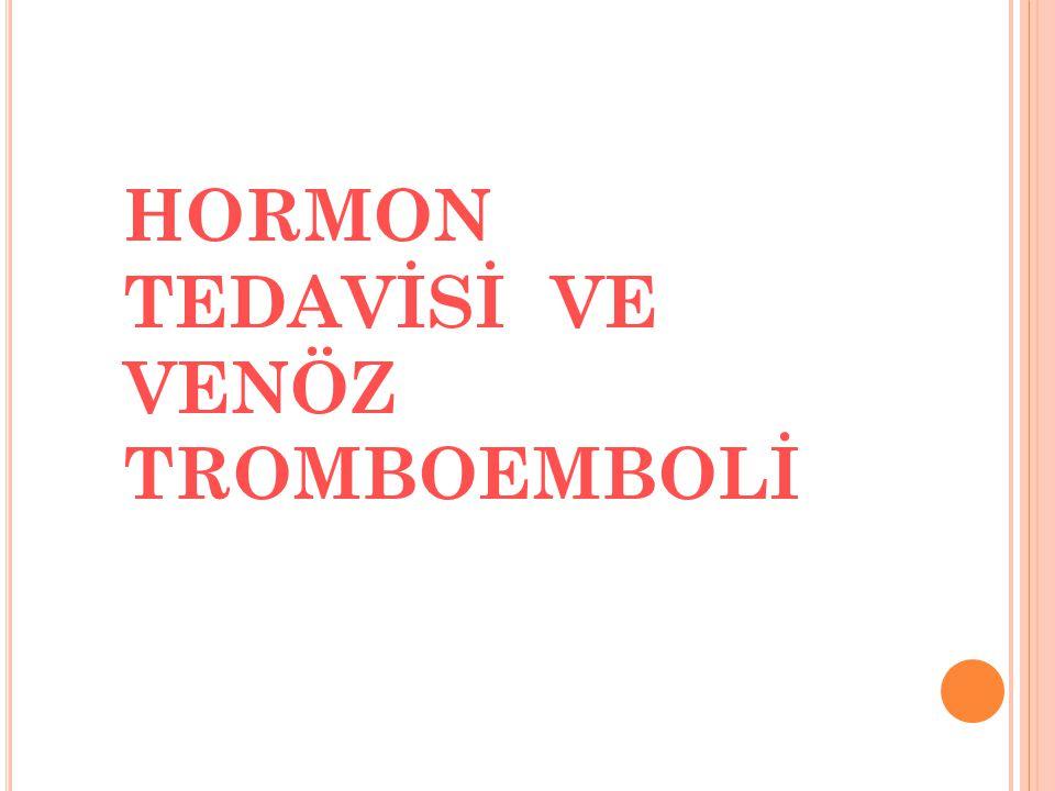 HORMON TEDAVİSİ VE VENÖZ TROMBOEMBOLİ