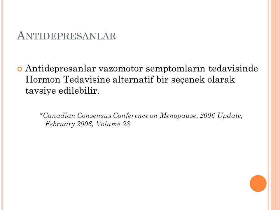 Antidepresanlar Antidepresanlar vazomotor semptomların tedavisinde Hormon Tedavisine alternatif bir seçenek olarak tavsiye edilebilir.