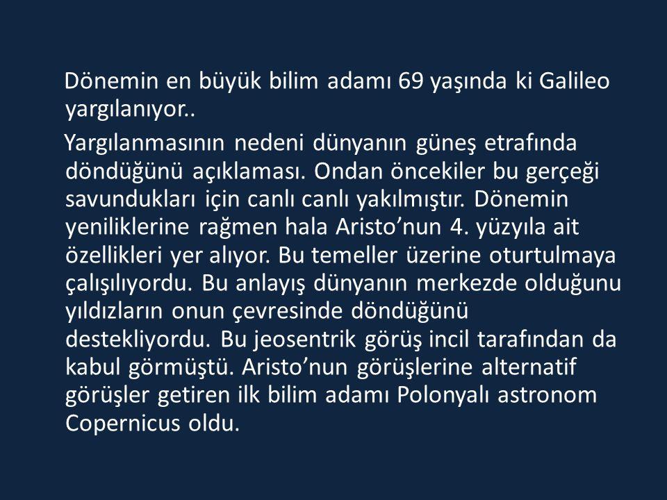 Dönemin en büyük bilim adamı 69 yaşında ki Galileo yargılanıyor