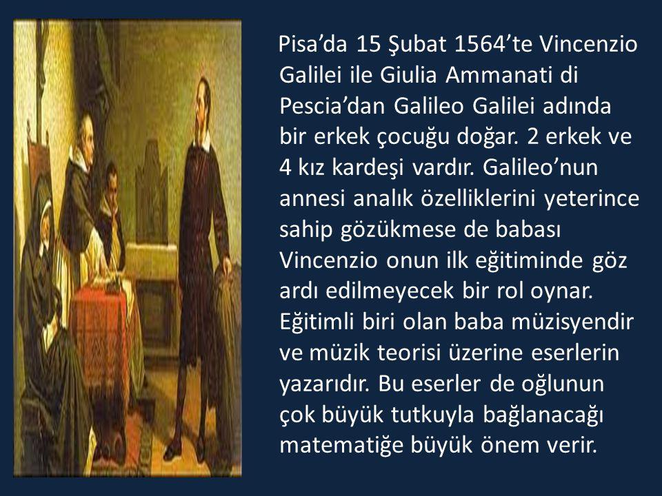 Pisa'da 15 Şubat 1564'te Vincenzio Galilei ile Giulia Ammanati di Pescia'dan Galileo Galilei adında bir erkek çocuğu doğar.