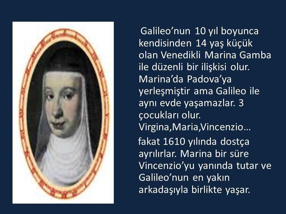 Galileo'nun 10 yıl boyunca kendisinden 14 yaş küçük olan Venedikli Marina Gamba ile düzenli bir ilişkisi olur.