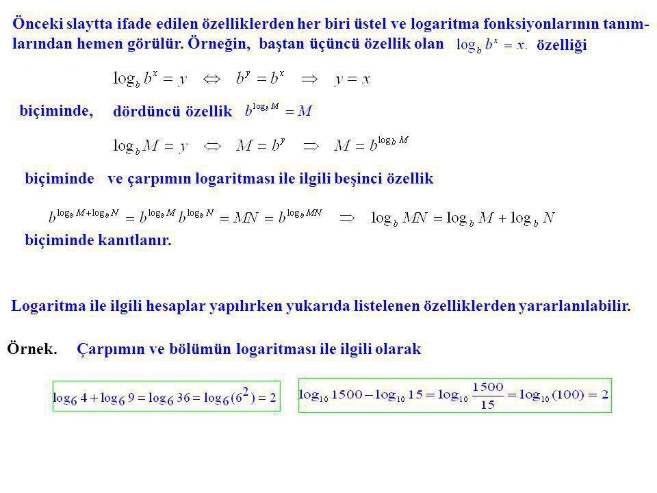 Önceki slaytta ifade edilen özelliklerden her biri üstel ve logaritma fonksiyonlarının tanım-larından hemen görülür. Örneğin, baştan üçüncü özellik olan