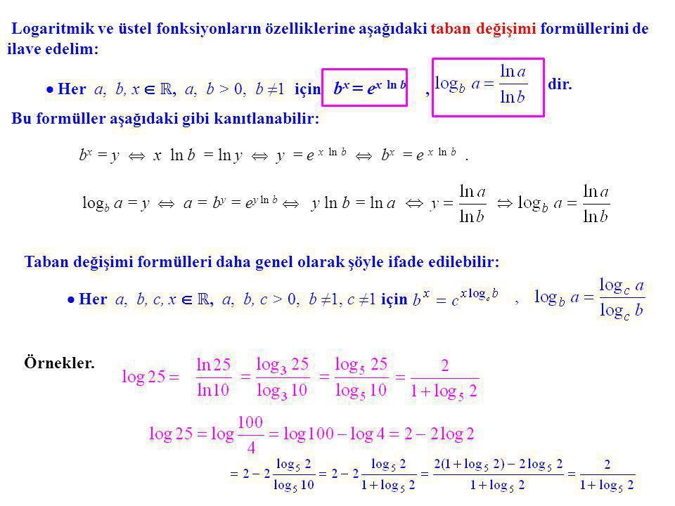 Logaritmik ve üstel fonksiyonların özelliklerine aşağıdaki taban değişimi formüllerini de ilave edelim: