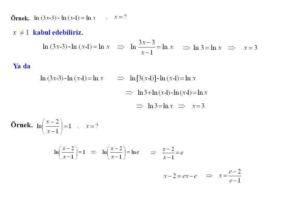 Örnek. x ≠ 1 kabul edebiliriz. Ya da Örnek.