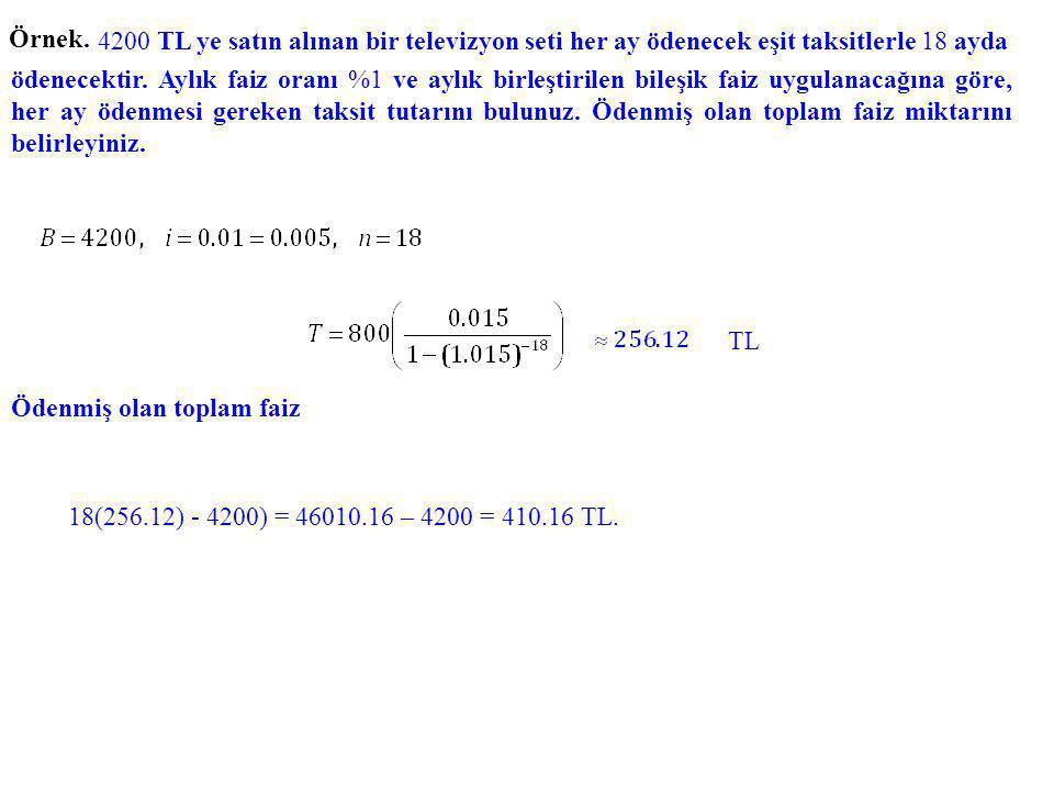 Örnek. 4200 TL ye satın alınan bir televizyon seti her ay ödenecek eşit taksitlerle 18 ayda.