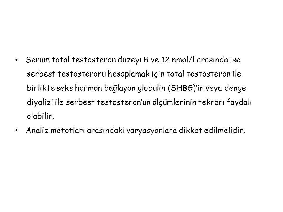 Serum total testosteron düzeyi 8 ve 12 nmol/l arasında ise
