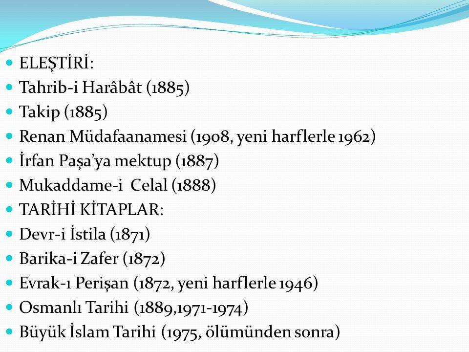 ELEŞTİRİ: Tahrib-i Harâbât (1885) Takip (1885) Renan Müdafaanamesi (1908, yeni harflerle 1962) İrfan Paşa'ya mektup (1887)