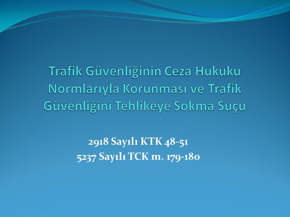2918 Sayılı KTK 48-51 5237 Sayılı TCK m. 179-180