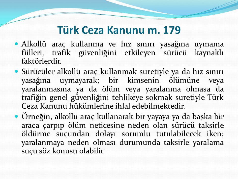 Türk Ceza Kanunu m. 179 Alkollü araç kullanma ve hız sınırı yasağına uymama fiilleri, trafik güvenliğini etkileyen sürücü kaynaklı faktörlerdir.