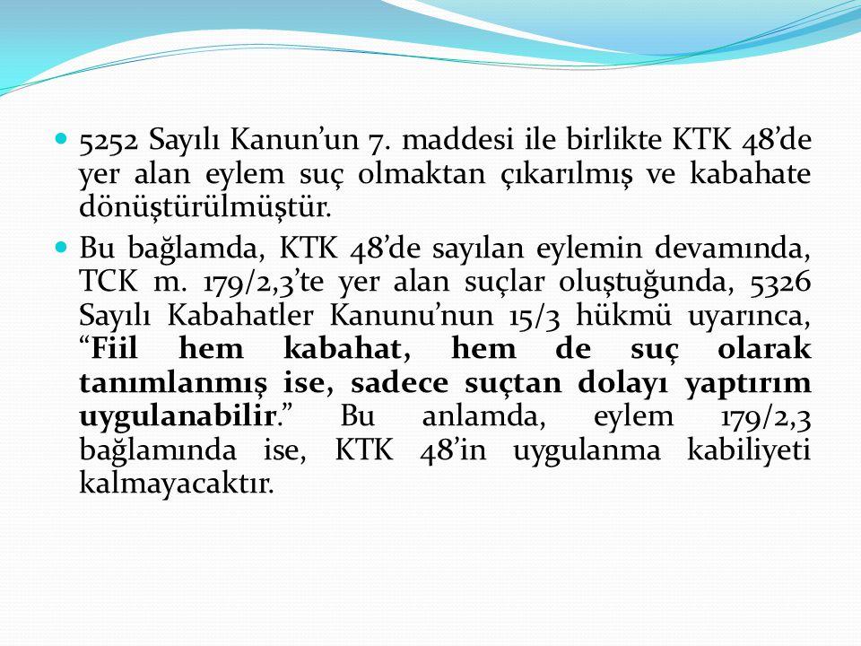 5252 Sayılı Kanun'un 7. maddesi ile birlikte KTK 48'de yer alan eylem suç olmaktan çıkarılmış ve kabahate dönüştürülmüştür.