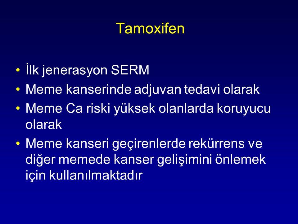 Tamoxifen İlk jenerasyon SERM Meme kanserinde adjuvan tedavi olarak