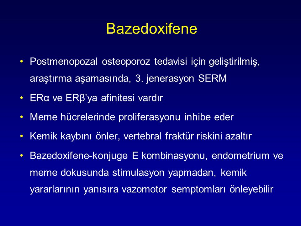 Bazedoxifene Postmenopozal osteoporoz tedavisi için geliştirilmiş, araştırma aşamasında, 3. jenerasyon SERM.