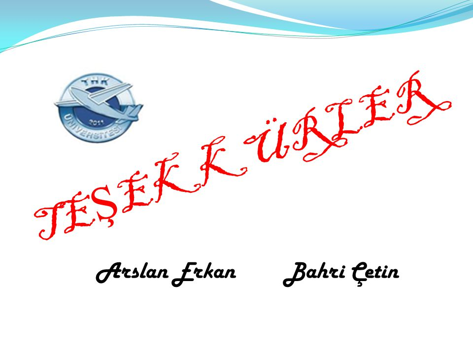 TEŞEKKÜRLER Arslan Erkan Bahri Çetin