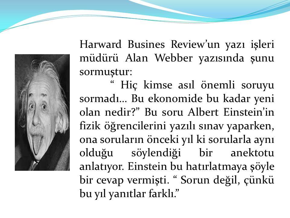 Harward Busines Review'un yazı işleri müdürü Alan Webber yazısında şunu sormuştur:
