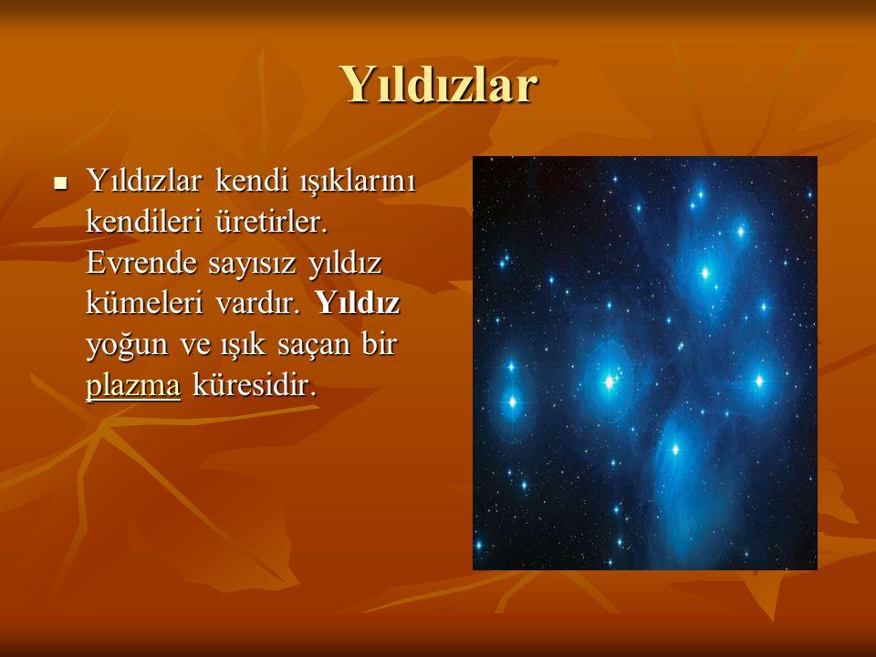 Yıldızlar Yıldızlar kendi ışıklarını kendileri üretirler.