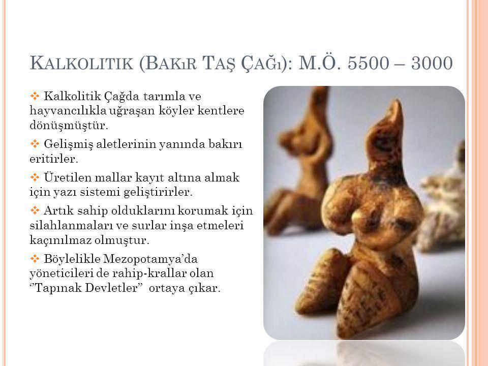 Kalkolitik (Bakır Taş Çağı): M.Ö. 5500 – 3000