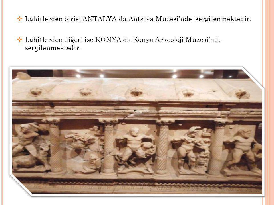 Lahitlerden birisi ANTALYA da Antalya Müzesi'nde sergilenmektedir.