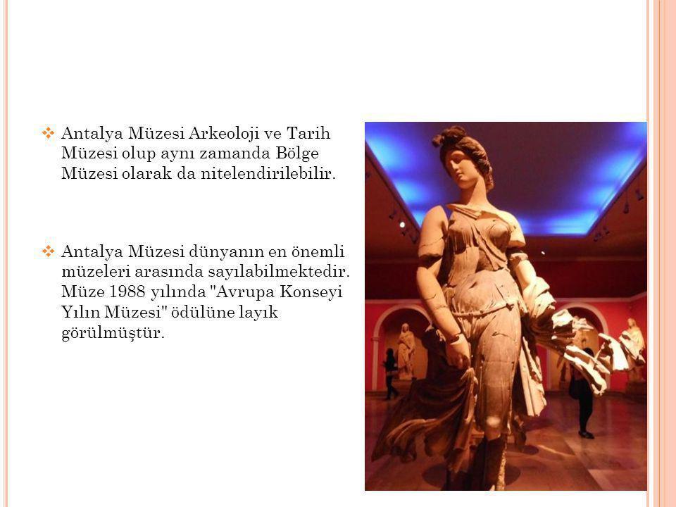 Antalya Müzesi Arkeoloji ve Tarih Müzesi olup aynı zamanda Bölge Müzesi olarak da nitelendirilebilir.