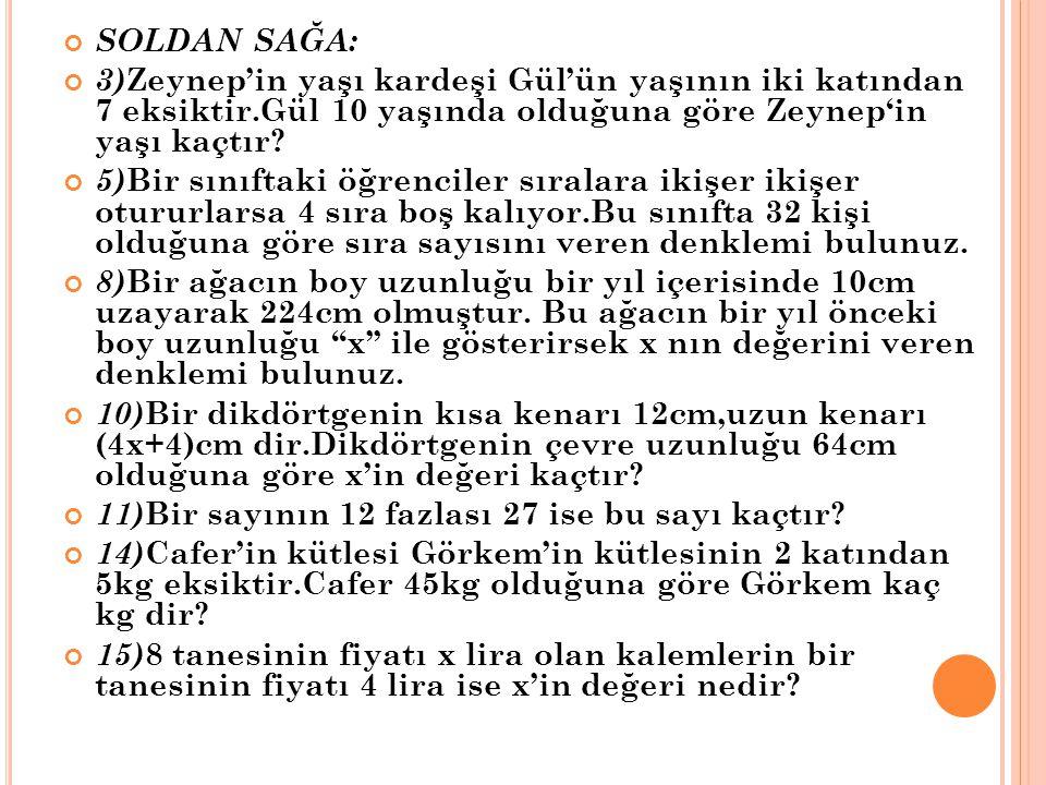 SOLDAN SAĞA: 3)Zeynep'in yaşı kardeşi Gül'ün yaşının iki katından 7 eksiktir.Gül 10 yaşında olduğuna göre Zeynep'in yaşı kaçtır