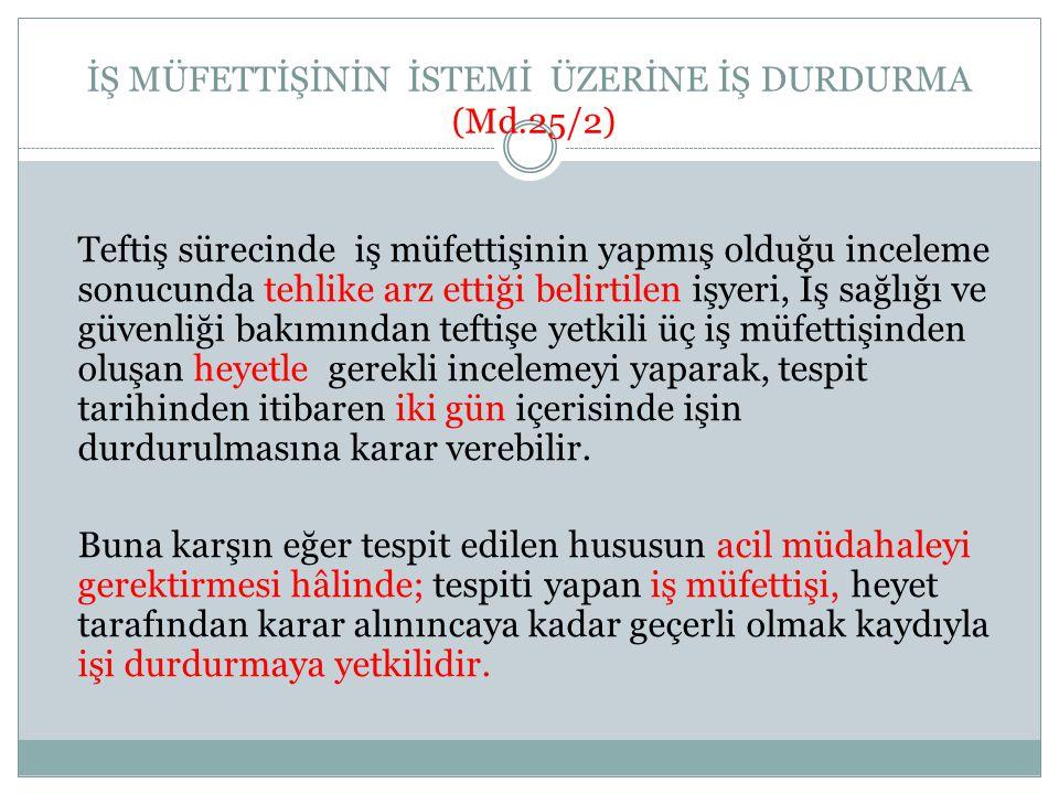 İŞ MÜFETTİŞİNİN İSTEMİ ÜZERİNE İŞ DURDURMA (Md.25/2)