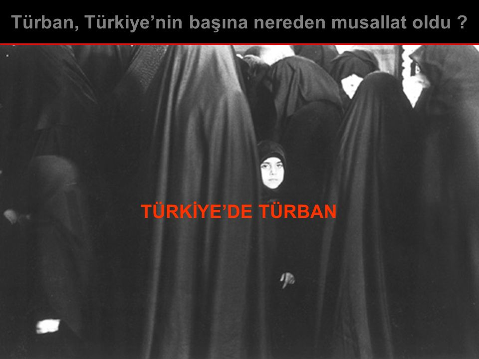 Türban, Türkiye'nin başına nereden musallat oldu