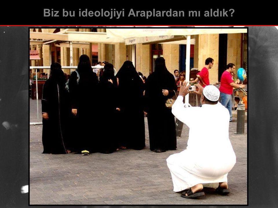 Biz bu ideolojiyi Araplardan mı aldık