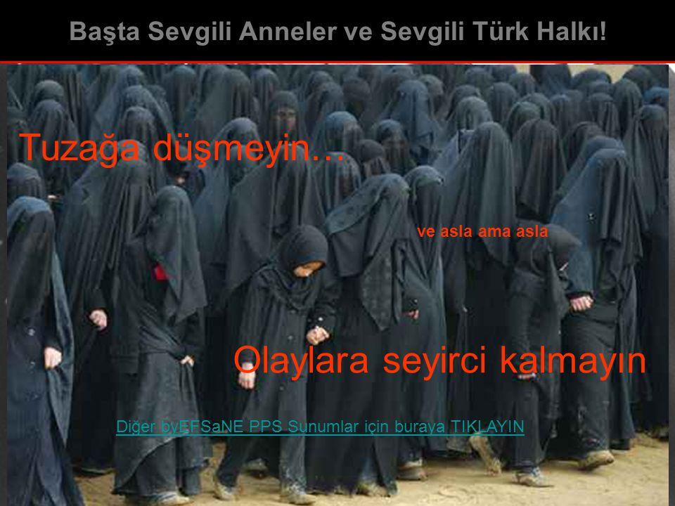 Başta Sevgili Anneler ve Sevgili Türk Halkı!