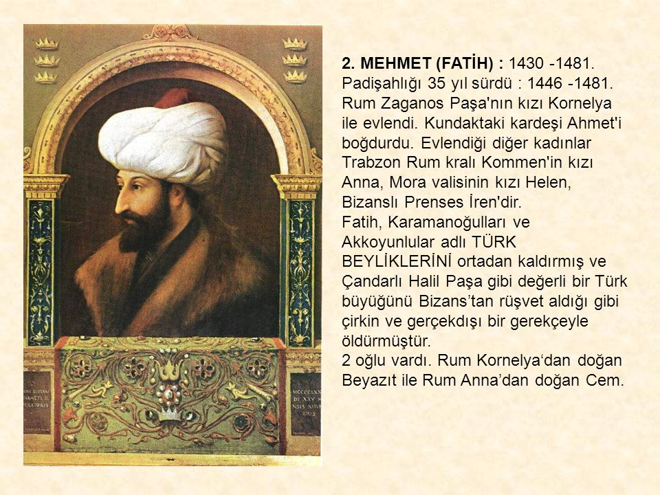 2. MEHMET (FATİH) : 1430 -1481. Padişahlığı 35 yıl sürdü : 1446 -1481.