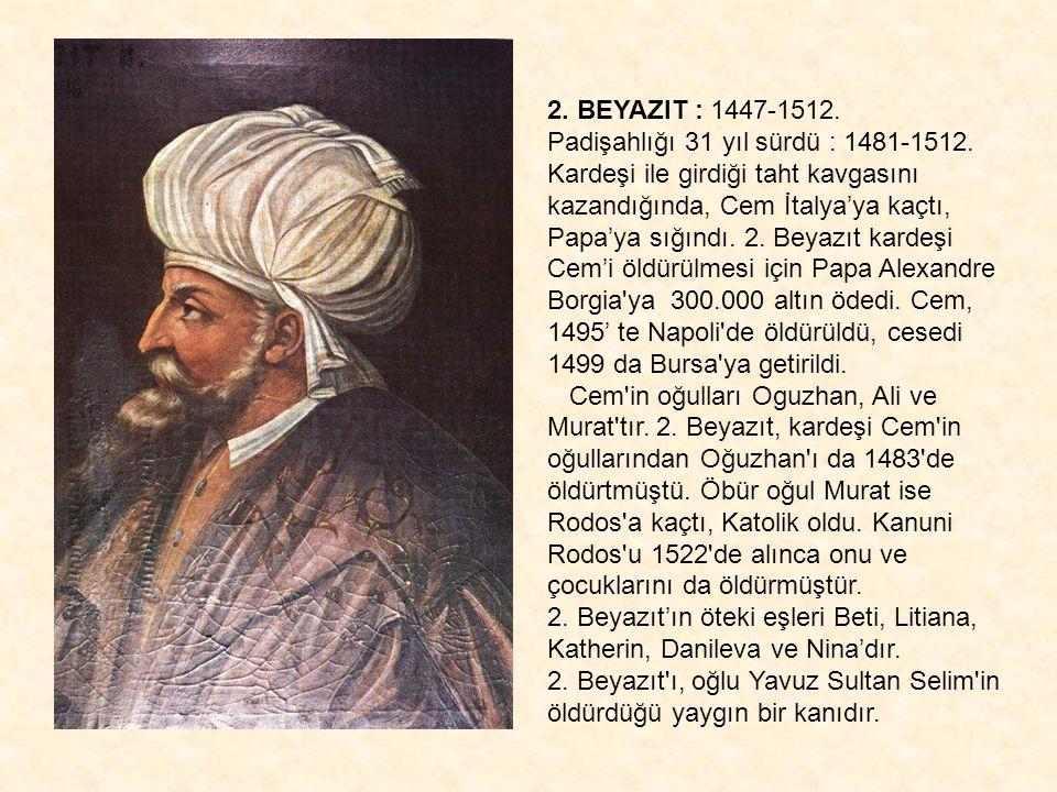 2. BEYAZIT : 1447-1512. Padişahlığı 31 yıl sürdü : 1481-1512.
