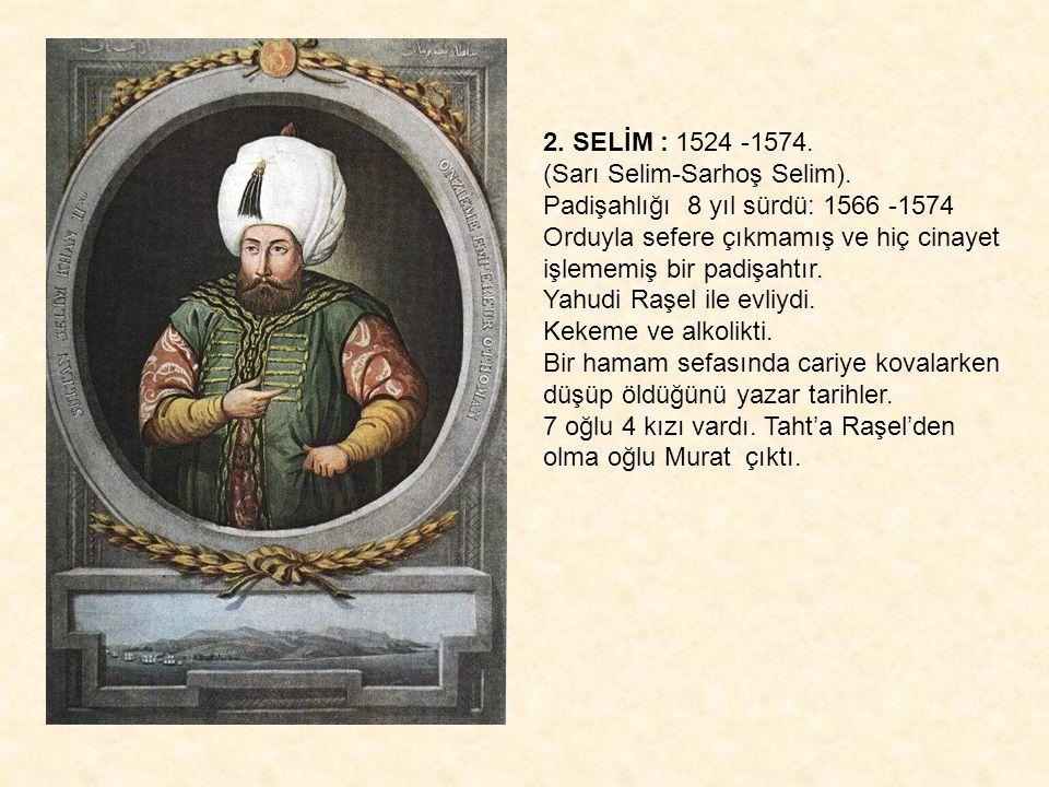 2. SELİM : 1524 -1574. (Sarı Selim-Sarhoş Selim).