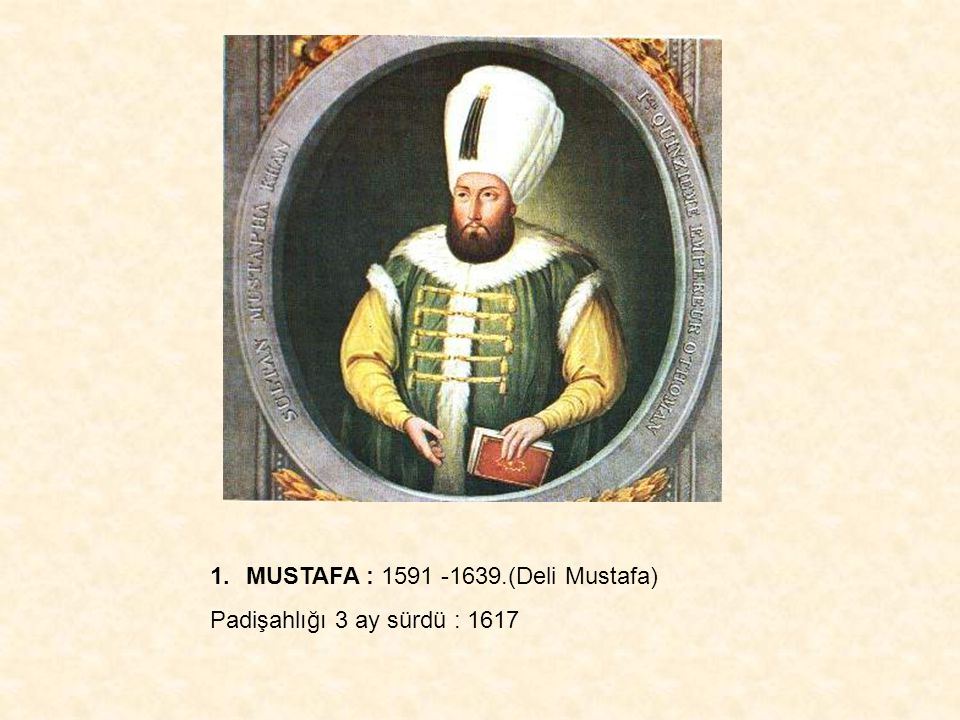 MUSTAFA : 1591 -1639.(Deli Mustafa)