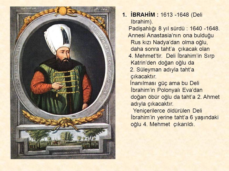 İBRAHİM : 1613 -1648 (Deli Ibrahim).