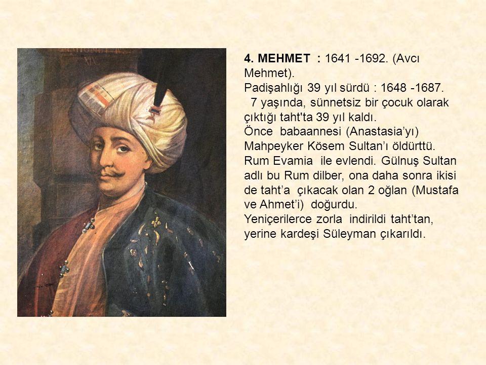 4. MEHMET : 1641 -1692. (Avcı Mehmet).