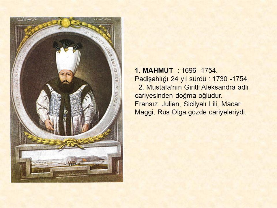 1. MAHMUT : 1696 -1754. Padişahlığı 24 yıl sürdü : 1730 -1754.