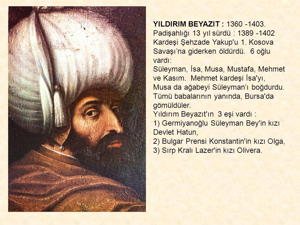 YILDIRIM BEYAZIT : 1360 -1403. Padişahlığı 13 yıl sürdü : 1389 -1402