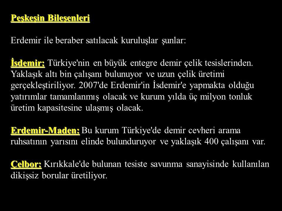 Peşkeşin Bileşenleri Erdemir ile beraber satılacak kuruluşlar şunlar: İsdemir: Türkiye nin en büyük entegre demir çelik tesislerinden.